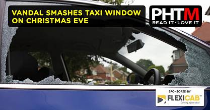 VANDAL SMASHES TAXI WINDOW ON CHRISTMAS EVE