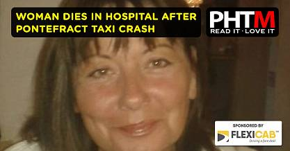 WOMAN DIES IN HOSPITAL AFTER PONTEFRACT PH TAXI CRASH